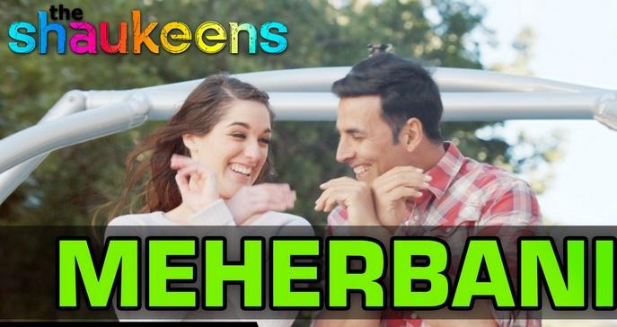Hai Teri Meherbani Lyrics – Shaukeens   Akshay Kumar