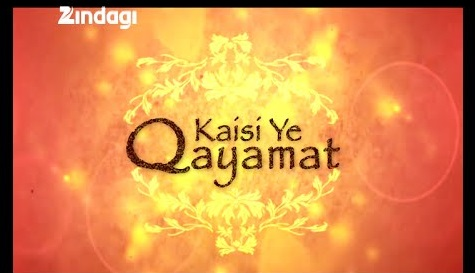 Kaisi Ye Qayamat Serial | Story | Star Cast | Zindagi TV |   Timings and Schedule
