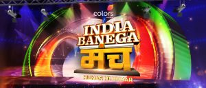 'India Banega Manch' Auditions, Wiki, Judges, Host, Colors Reality Show |Droutinelife