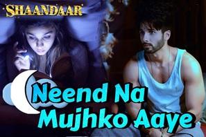 """Shaandaar – """"Neend Na Mujhko Aaye"""""""